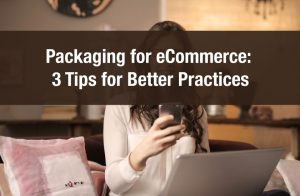 Packaging for eCommerce: 3 Tips for Better Practices