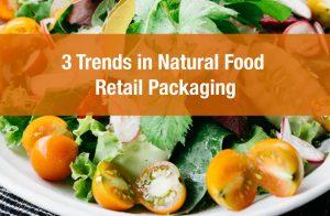 3 Trends in Natural Food Retail Packaging