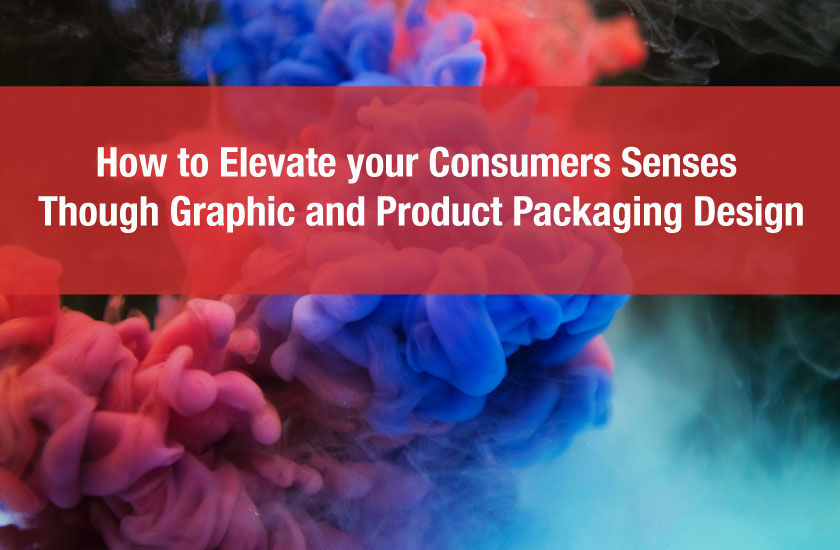 How to Elevate your Consumers Senses Though Graphic and Product Packaging Design