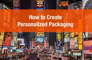 How to Create Personalized Packaging