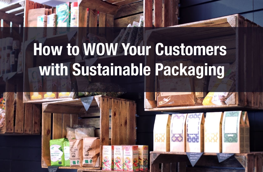 How to WOW Your Customers with Sustainable Packaging