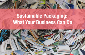 Sustainable Packaging: What Your Business Can Do