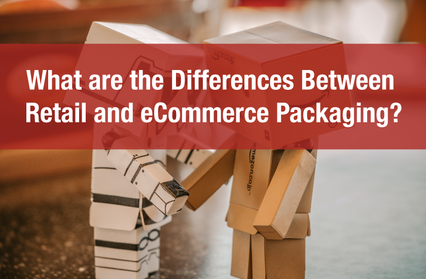 What are the Differences Between Retail and eCommerce Packaging?