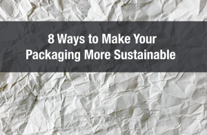 8 Ways to Make Your Packaging More Sustainable