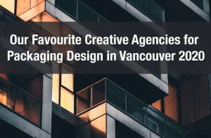 Our Favourite Creative Agencies for Packaging Design in Vancouver 2020