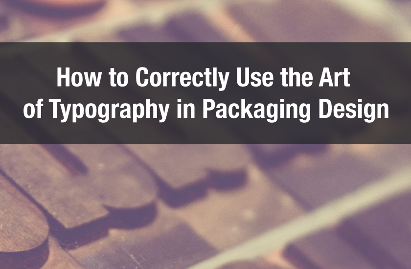 How to properly use the art of typography in packaging design