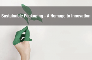 Sustainable Packaging – A Homage to Innovation
