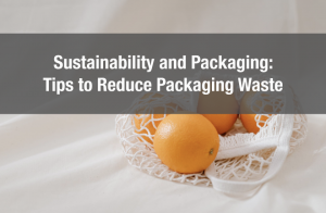 Sustainability and Packaging: Tips to Reduce Packaging Waste