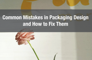 Common Mistakes in Packaging Design and How to Fix Them