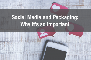 Social Media and Packaging: Why it's so important