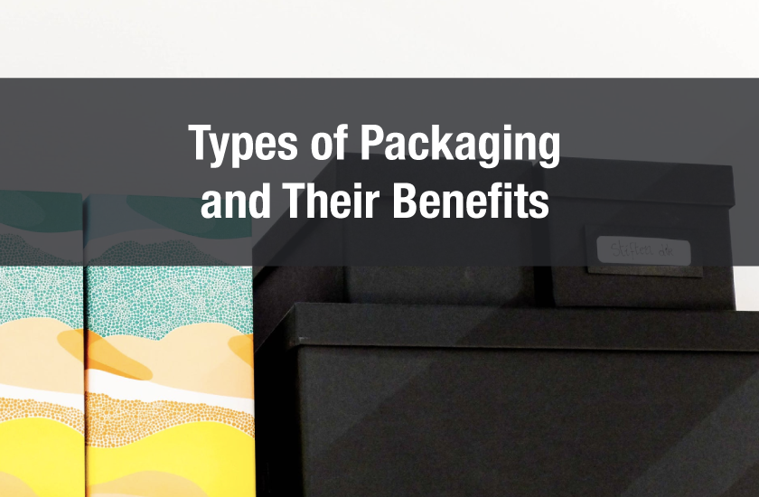 Listed: Packaging Types and Their Benefits
