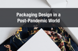 Packaging Design in a Post-Pandemic World