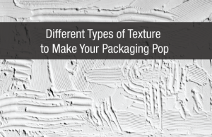 Different Types of Texture to Make Your Packaging Pop