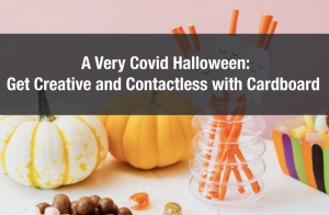 A Very Covid Halloween: Get Creative and Contactless with Cardboard